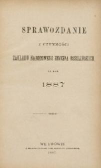 Sprawozdanie z Czynności Zakładu Narodowego imienia Ossolińskich za Rok 1887
