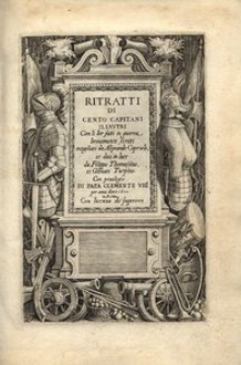 Ritratti di cento capitani illustri, con li lor fatti in guerra brevemente scritti intagliati da Aliprando Capriolo et dati in luce da Filippo Thomassino et Giovan Turpino [...]