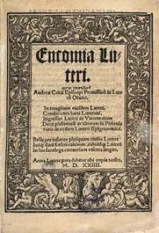 Encomia Luteri, ωσ εκ τριποδοσ [...] in Luteru[m] oratio [...] Decii Philomusi ac aliorum in Polonia varia de [...] Lutero epigrammata