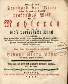 Des Herrn Leonhard von Vinci [...] praktisches Werk von der Mahlerey worinnen diese vortrefliche Kunst hauptsächlich nach geometrisch- optisch - und mechanischen Gründen gelehret [...]. Aus dem Italianischen übersetzt von Johann Georg Böhn den ältern [...].