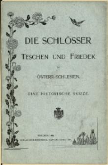 Die Schlösser Teschen und Friedek in Österr.-Schlesien : eine historische Skizze, 1898