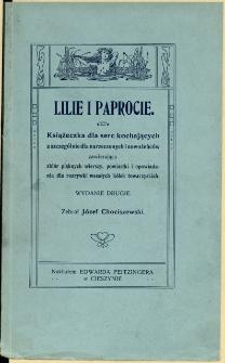 Lilie i paprocie : książeczka dla serc kochających a szczególnie dla narzeczonych i nowożeńców, zawierająca zbiór pięknych wierszy, powiastki i opowiadania dla rozrywki wesołych kółek towarzyskich