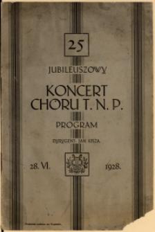 25. Jubileuszowy Koncert Chóru T.N.P. : program : dyrygent: Jan Kisza : 28.VI.1928