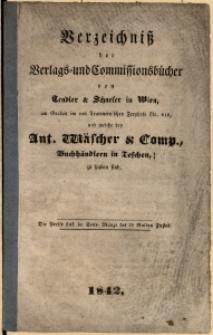 Verzeichniß der Verlags- und Commissionsbücher von Tendler & Schaefer in Wien, am Graben im von Trattnern'schen Freyhofe Nr. 618, und welche bey Ant. Wäscher & Comp., Buchhändlern in Teschen, zu haben sind