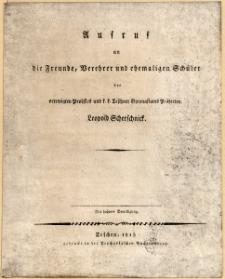 Aufruf an die Freunde, Verehrer und ehemaligen Schüler des verewigten Probstes und k. k. Teschner Gymnasiums Präfecten Leopold Scherschnick