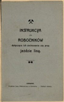 Instrykcya dla robotników dotycząca ich zachowania się przy jeździe liną, [1902]