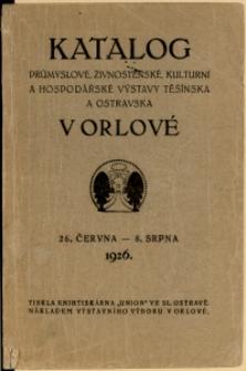 Katalog průmyslové, živnostenské, obchodní a hospodářské výstavy Těšínska a Ostravska v Orlové 27.VI. - 8.VIII.1926