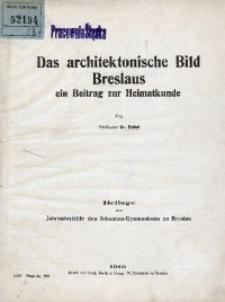 Das architektonische Bild Breslaus. Ein Beitrag zur Heimatkunde