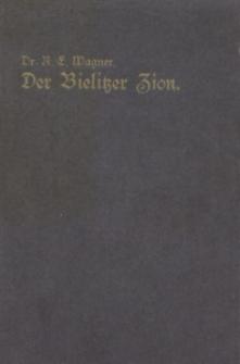 Der Bielitzer Zion in den Predigten seiner Pastoren 1782-1921. Ein Gedenkband zum 18. April 1921, aber auch ein Denkmal der Dankbarkeit und Liebe gesetzt dem Verdienste treuer Seelsorge der Vorgänger im Bielitzer Pfarramt