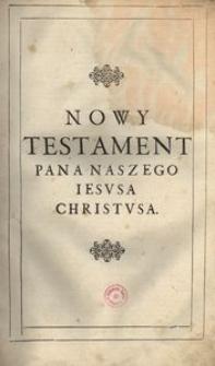 Biblia to iest Księgi Starego y Nowego Testamentu, według łacińskiego przekładu starego [...] na polski ięzyk z nowu [...] przełożone [...]. [Vol. 4]