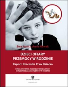 Dzieci ofiary przemocy w rodzinie : raport Rzecznika Praw Dziecka : funkcjonowanie znowelizowanej ustawy o przeciwdziałaniu przemocy w rodzinie