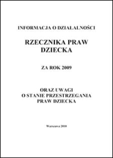 Informacja o Działalności Rzecznika Praw Dziecka za Rok 2009 : oraz uwagi o stanie przestrzegania praw dziecka