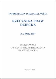 Informacja o Działalności Rzecznika Praw Dziecka za Rok 2017 : oraz uwagi o stanie przestrzegania praw dziecka