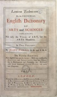 Lexicon Technicum Or, An Universal English Dictionary Of Arts and Sciences [...] Vol. I, [A-H]
