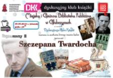 Zaproszenie na spotkanie Dyskusyjnego Klubu Książki, którego tematem będzie twórczość Szczepana Twardochleba. Maj 2018.