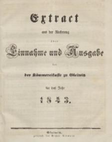 Extract aus der Rechnung über Einnahme und Ausgabe bei der Kämmereikasse zu Gleiwitz für das Jahr 1843