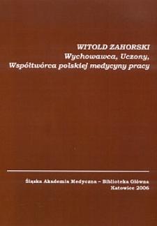 Witold Zahorski : wychowawca, uczony, współtwórca polskiej medycyny pracy