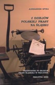 Z dziejów polskiej prasy na Śląsku : przewodnik po Muzeum Prasy Śląskiej w Pszczynie