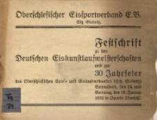 Festschrift zu den Deutschen Eiskunstlaufmeisterschaften und zur 30 Jahrfeier des Oberschlesischen Spiel- und Eislaufverbandes (Sitz Gleiwitz) Sonnabend, den 14. und Sanntag, den 15. Januar 1933 in Oppeln Oberschl.