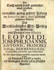 Der durch neulich höchst= gewünschte [...] Zeitung der Anno 1716 den 13 April glücklichst geschehenen Geburth dess Durchläuchtigsten Ertz= Hertzog von Oesterreich und Printzen von Asturien Leopoldi, Josephi, Joannis [...]