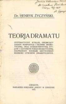 Teorja dramatu. Systematyczny wykład, obejmujący zasady kompozycji i techniki dramatycznej, oraz charakterystykę stylów i gatunków poezji dramatycznej, uzupełniony wzorami krytycznego rozbioru utworów dramatycznych