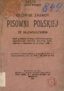 Główne zasady pisowni polskiej ze słowniczkiem. Według uchwał Walnego administracyjnego Zgromadzenia członków Akademji Umiejętności w Krakowie dni 9 lutego 1918 R.