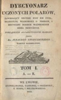 Dykcyonarz Uczonych Polaków, zawierający krótkie rysy ich życia, szczególne wiadomości o pismach, i krytyczny rozbiór ważniejszych dzieł niektórych. Porządkiem alfabetycznym ułożony. Tom 1. A-K