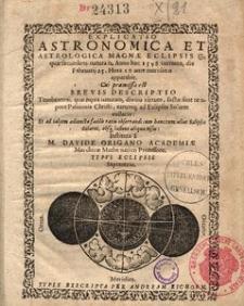 Explicatio astronomica et astrologica magnae eclipsis [solaris], quae [...] anno hoc 1598 currente die februarii 25 [...] apparebit. Cui praemissa est brevis descriptio tenebrarum, quae [...] factae sunt tempore Passionis Christi [...]