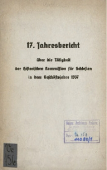 17. Jahresbericht über die Tätigkeit der historischen Kommission für Schlesien in dem Geschäftsjahre1937