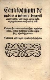 Centilogium de medicis et infirmis decerptu[m] ex penetralibus astrologiae [...] Epitome seu Canones quidam super aegritudinibus [...] ex aspectu signorum [...]