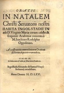 Oratio in natalem Christi Servatoris nostri habita Ingolstadii in aede D. Virginis Mariae coram celebri et frequnti Academiae conventu [...]