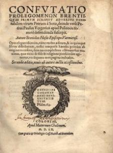 Confutatio prolegomen Brentii, quae primum scripsit adversus Petrum a Soto deinde vero Petrus Paulus Vergerius apud Polonos defendenda suscepit. Secunda editio [...]