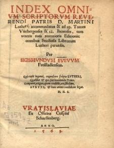 Index omnium scriptorum [...] Martini Lutheri [...] tum veteris tum recentioris editionis, omnibus studiosis librorum Lutheri perutilis [...]