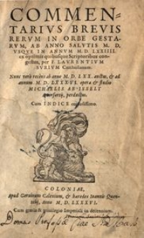 Commentarius brevis rerum in orbe gestarum, ab anno [...] MD usque in annum MDLXVIII [...]. Nunc vero recens ab anno MDLXX auctus et ad annum MDLXXXVI opera et studio Michaelis ab Isselt [...] perductus [...]