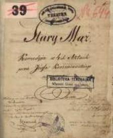 Stary mąż. Komedyja w 4ch aktach przez Józefa Korzeniowskiego napisana w 1842