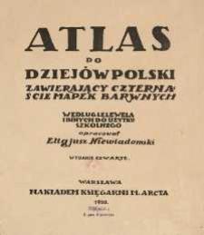 Atlas do dziejów Polski zawierający czternaście mapek barwnych. Według Lelewela i innych do użytku szkolnego opracował. - Wyd.4 (całość)