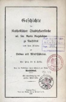 Geschichte der Katholischen Stadtpfarrkirche ad. Sta. Maria Magdalena zu Neustädtel und ihrer Filialen zu Lindau und Windischborau