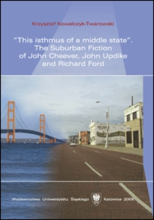 """This isthmus of a middle state"" : the suburban fiction of John Cheever, John Updike and Richard Ford"