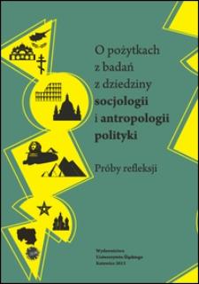 O pożytkach z badań z dziedziny socjologii i antropologii polityki : próby refleksji