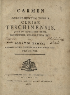 Carmen in coronamentum turris Curiae Teschinensis, quod Ima Septembris MDCCC. solenniter celebraturm est