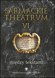 Sarmackie Theatrum. 6, Między tekstami