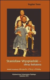 Stanisław Wyspiański - obraz bohatera : wokół inscenizacji Akropolis i Chryj z Polską