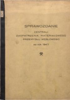 Sprawozdanie Centrali Zaopatrzenia Materiałowego Przemysłu Węglowego za Rok 1947