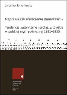 Naprawa czy zniszczenie demokracji ? : tendencje autorytarne i profaszystowskie w polskiej myśli politycznej 1921-1935