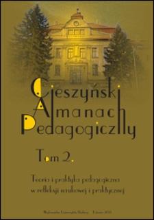 Cieszyński Almanach Pedagogiczny. T. 2, Teoria i praktyka pedagogiczna w refleksji naukowej i praktycznej