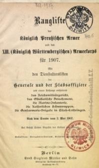 Rangliste der Königlich Preußischen Armee und des XIII. (Königlich Württembergischen) Armeekorps für 1907. Mit den Dienstalterslisten der Generale und der Stabsoffiziere [...]. Nach dem Stande vom 2. Mai 1907