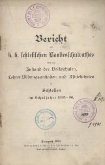 Bericht des k. k. schles. Landesschulrathes über den Zustand der Volksschulen, Lehrer-Bildungsanstalten, Fach- und Mittelschulen in Schlesien, 1895/96