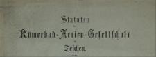 Statuten der Römerbad-Actien-Gesellschaft in Teschen, [1882]