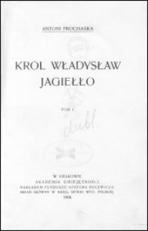 Król Władysław Jagiełło. T. 1