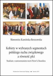 Kobiety w wybranych segmentach polskiego ruchu związkowego a równość płci : studium z zastosowaniem teorii Pierre'a Bourdieu